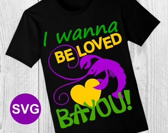"""""""I Wanna Be Loved Bayou"""" SVG file, a fun Mardi Gras Sayings from the bayous of Louisiana for a taste of the South"""
