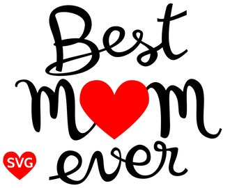 Best Mom Ever SVG File for Cricut and Silhouette for Mothers Day