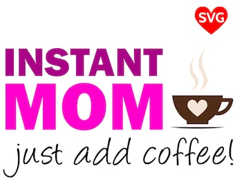 Funny Instant Mom Just Add Coffee SVG File to make a cool shirt, coffee cup or gift for Mother's Day