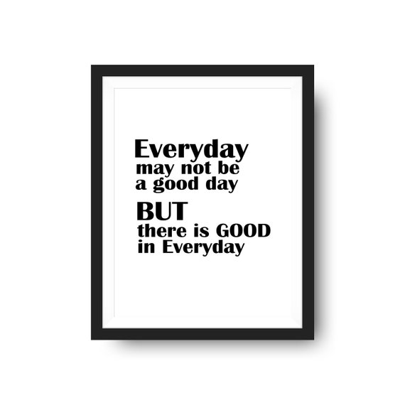 Everyday May Not Be A Good Day But There Is Good In Everyday Etsy