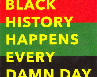 sticker: Black History Happens Every Damn Day!