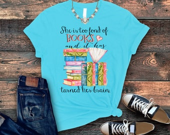 She is too fond of books and it has turned her head. Louisa May Alcott quotes Little Women gift, Gift for reader, Bookish T shirt