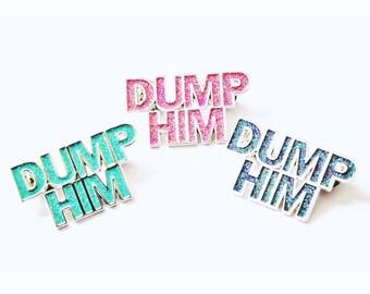 Dump Him // Glitter Soft Enamel Pin (Turquoise, Purple, Pink)