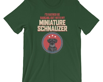 2bde3113 I'd Rather Be Hanging Out With My Miniature Schnauzer Dog Lover Short-Sleeve  Unisex T-Shirt
