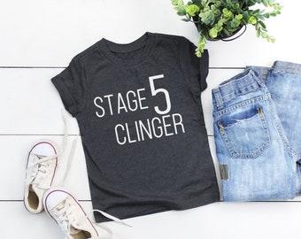 758337ef Stage 5 clinger, toddler shirt, funny toddler shirt, cute toddler shirt,  toddler boy shirt, toddler boy, toddler boy outfit, kids shirt