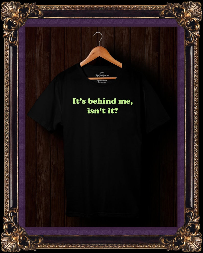 It's behind me, isn't it? Glow in the dark black T-shirt for ghost hunters  halloween paranormal and haunted fans  Alternative gift