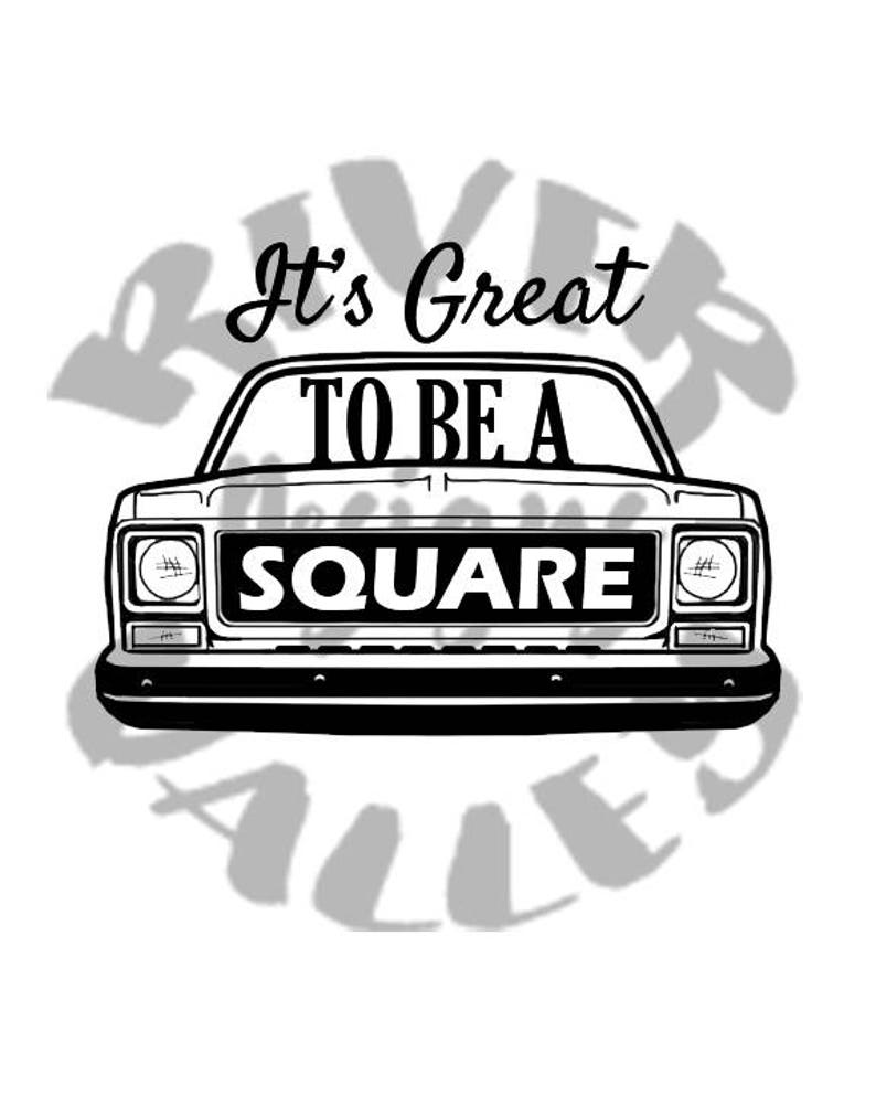 it's great to be a square, square body, chevrolet, gmc, square body life,  tshirt design, SVG, JPG, PDF, cutting file, printable, cricut