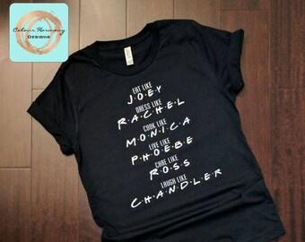 FRIENDS TV Show T-Shirt or Tank Top - Be Like Chandler, Monica, Ross, Joey, Rachel, Phoebe - ADULT T-Shirt