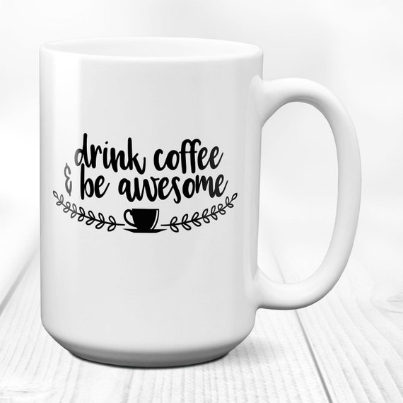 Drink Coffee And Be Awersome Coffee Mug Birthday Gift Etsy