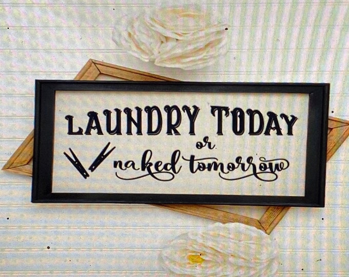 Laundry Today or Naked Tomorrow. Laundry sign. Laundry signs. Laundry room decor. Laundry today sign Custom laundry room signs Laundry humor