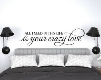 Over the bed wall decal. Bedroom wall sticker. bedroom wall decals. Quote decal for bedroom. All I need in this life is your crazy love.