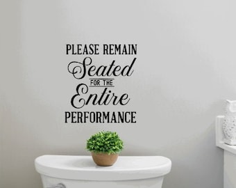 Please remain seated for the entire performance.  Bathroom stickers. Bathroom wall decal. Bath wall decals. Bathroom wall stickers.