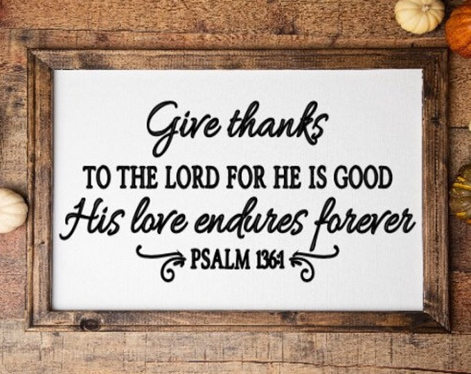 Thanksgiving sign Give thanks to the Lord for He is good. His love endures forever Psalm  136:1 Thankful sign fall signs fall decor