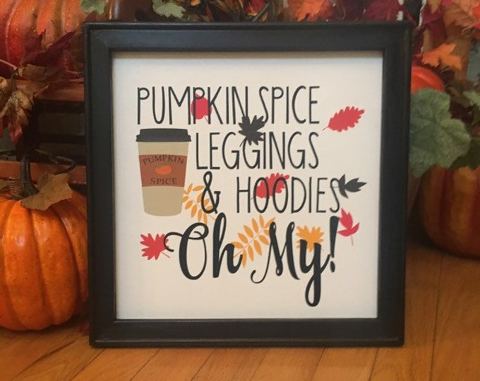 fall signs autumn decor Pumpkin spice latte, leggings, hoodies oh my!   autumn signs Harvest quote decor Harvest decor fall signs