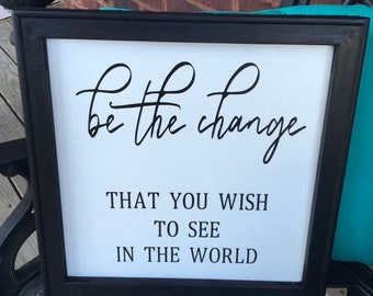 Be the change that you wish to see in the world. Inspirational sign motivational signs wall decor signs wood framed canvas