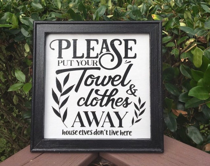 Please put your towels and clothes away house elves don't live here wooden framed bathroom sign powder room signs  bathroom signs