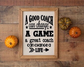 Coach's gift custom gift for coach. team gift for coach. sign for coach. A good coach can change a game a great coach can change a life.