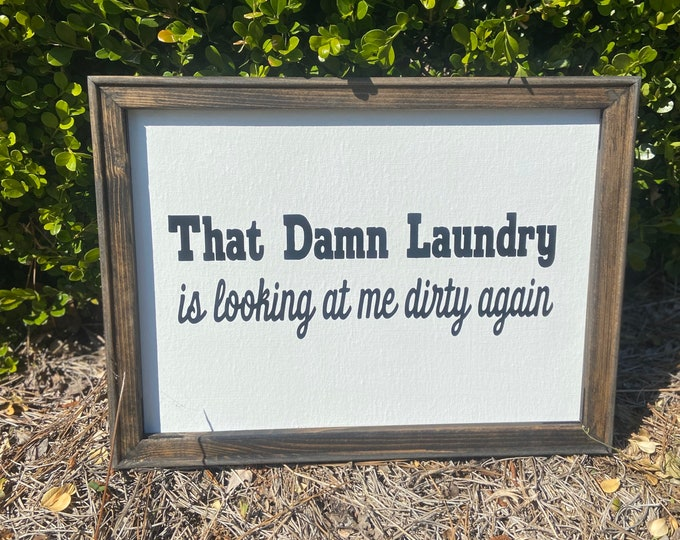 The damn laundry is looking at me dirty again Laundry room signs Laundry room sign Laundry room decor