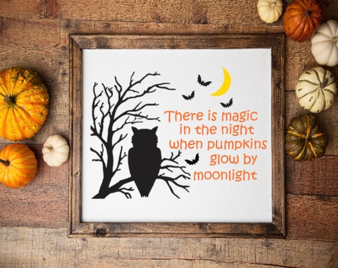 Halloween sign. Halloween signs.  There is magic in the night when pumpkins glow by moonlight. Fall sign autumn decor fall signs.