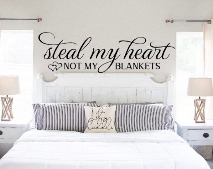 Steal my heart not my blankets. Over the bed wall decal. Bedroom wall sticker. Master bedroom decor. Quote decal for bedroom.