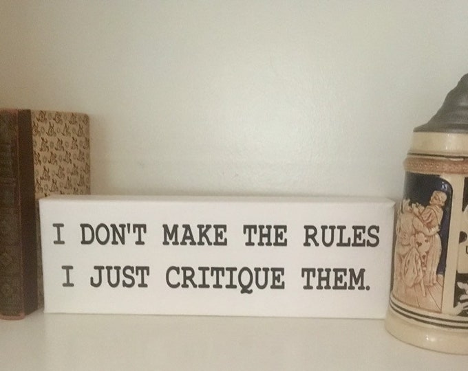 Office boss employee sign funny humor I don't make the rules, I just critique them. office decor home decor shelf decoration