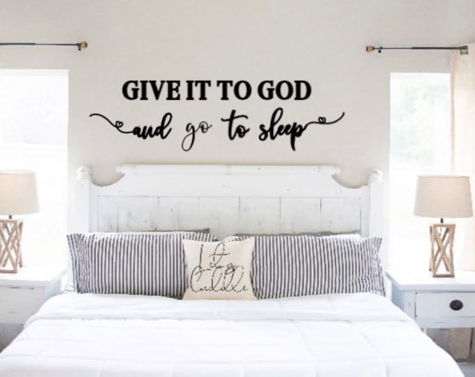 Bedroom Wall decal. Give it to God and go to sleep decal. Christian wall decal. Bedroom wall sticker. Give it to God wall sticker. decor
