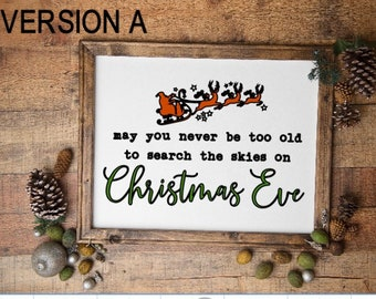Christmas sign. May you never be too old to search the skies on Christmas Eve. Santa's sleigh believe sign Christmas signs Christmas decor