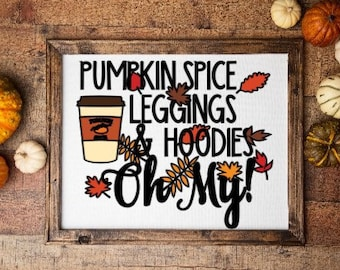 fall sign autumn decor Pumpkin spice latte, leggings, hoodies oh my!   autumn signs Harvest quote decor Harvest decor fall signs
