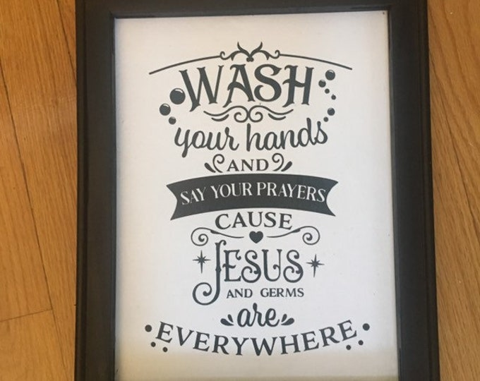 Wash Your Hands and Say Your Prayers Because Jesus and Germs are Everywhere. Bathroom sign. Wood framed canvas signs