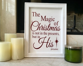 Christmas sign The Magic of Christmas is not in the presents but in His presence. Christmas signs holiday decor Christmas decor Holiday sign