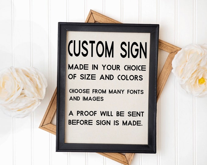 Custom sign custom wood framed signs that you design. Various sizes and colors. Custom quote sign personalized sign