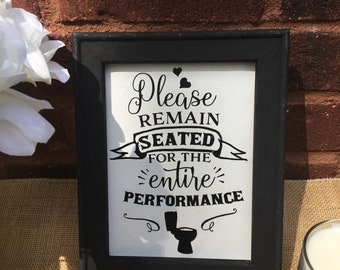 Please remain seated for the entire performance. Funny wood framed Bathroom sign. Bathroom signs powder room signs half bath sigs