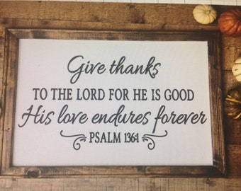 Thanksgiving sign Give thanks to the Lord for He is good. His love endures forever Psalm  136:1 Thankful sign kitchen sign Christian sign