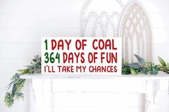 Wood Christmas sign. 1 Day of Coal 364 Days of Fun. I'll take my chances. Funny Christmas sign.  Christmas signs. Christmas Decor.