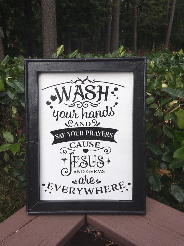 Wash your hands say your prayed Jesus and germs are everywhere ...