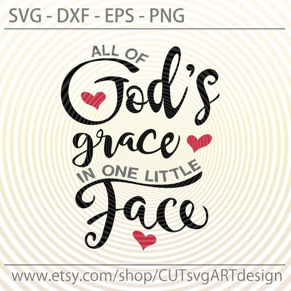 All Of Gods Grace In One Little Face Svg Cutting File Newborn Etsy