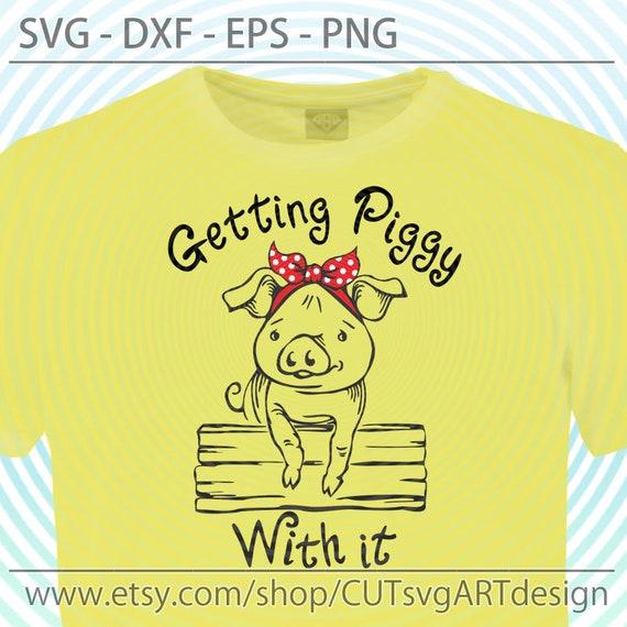 Eps DXF piggy with eyeglasses svg cut file Piggy Svg Getting Piggy with it SVG PNG Digital Download