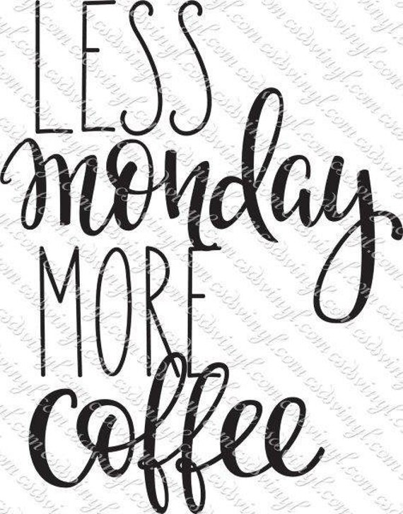 View Svg Cut File: Less Monday More Coffee Design