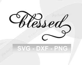 Blessed SVG - Inspirational SVG - Cricut Svg - Cut Files for Silhouette - Cuttable Designs - Vector Files - SVG File Sayings - Dxf Files