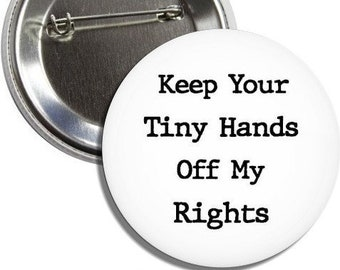 Keep Your Tiny Hands Off My Rights Anti Trump ButtonMagnet