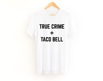 00887c76f True Crime + Taco Bell - Unisex T-Shirt