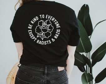 Be Kind Shirt • Be Kind to Everyone Except Racists and Nazis • Fuck Racists • Fuck Nazis • Be Kind to Everyone Shirt • Just be Nice Shirt