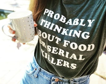Serial Killer Shirt • Probably Thinking about Food or Serial Killers • True Crime Shirt • Crime Junkie • Murderino • True Crime Gift