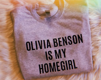 Olivia Benson Sweatshirt • Law and Order SVU • SVU Sweatshirt • Olivia Benson is my Homegirl • Law and Order Obsessed • Gift for Her