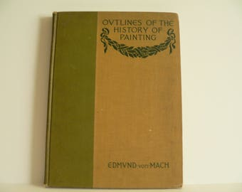 Outlines of the History of Painting from 1200-1900 A.D., by Edmund Von Mach,  First Edition, 1906