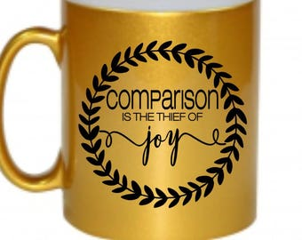 Comparison is the thief of joy gold shimmery sublimation coffee mug