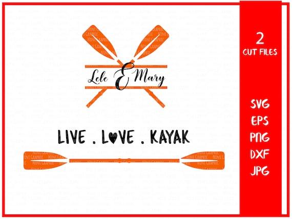 Live. love. kayak Kayak SVG File Kayaker SVG Kayak Paddle | Etsy