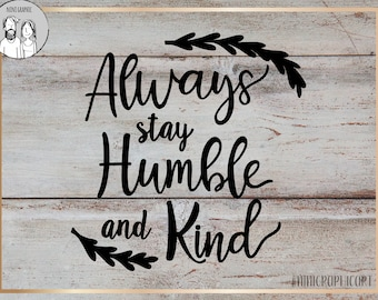 Always Stay Humble and Kind SVG, Cricut SVG, Silhouette File, SVG Cut File, dxf, png, svg, stay humble and kind svg, quote svg, saying svg
