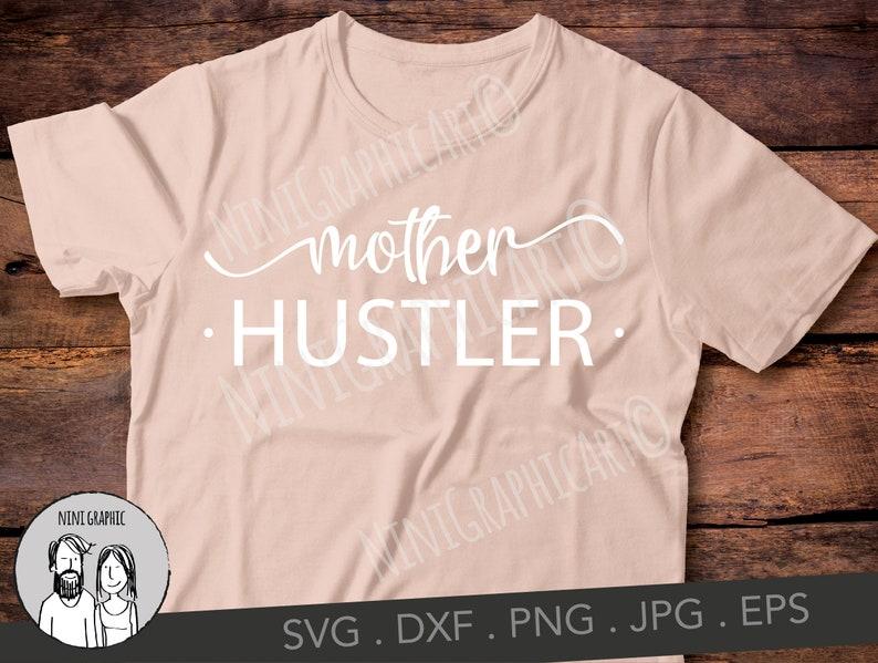 dxf png Mom SVG Mom Boss svg Cut Files Motherhood Silhouette Cricut eps jpeg svg Mother Hustler Mother Hustler SVG Mom Life svg