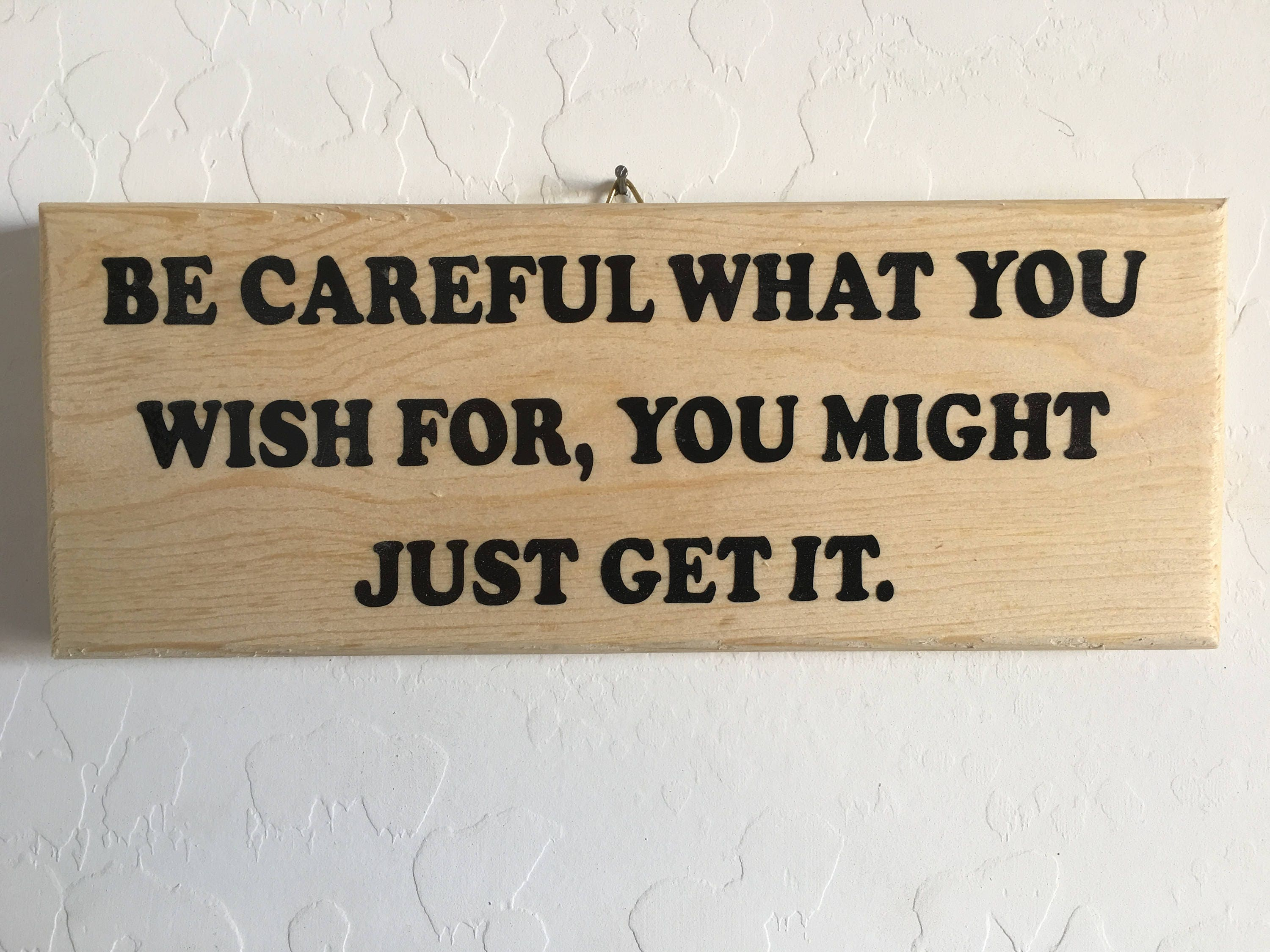 Quote Wood Plaque Sign Be Careful What You Wish For You Etsy